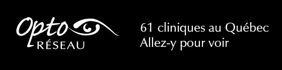 Opto-Réseau : 55 cliniques au Québec - Allez-y pour voir